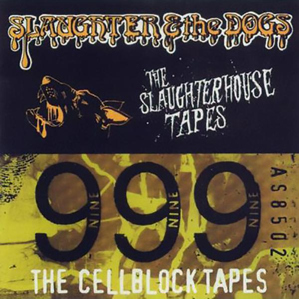 Slaughter and the dogs/ 999 - The slaughterhouse tapes/ The cell
